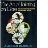 The Art of Painting on Glass: Techniques and Designs for Stained Glass