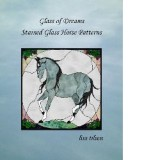 Glass of Dreams:  Stained Glass Horse Patterns