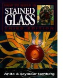 How to Work in Stained Glass Third Edition