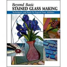 Beyond Basic Stained Glass Making