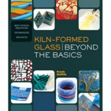 Kiln Formed Glass: Beyond the Basics